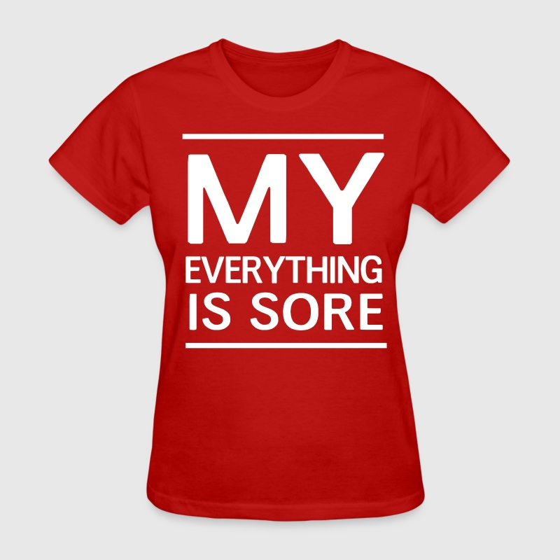 My everything is sore - Women's T-Shirt
