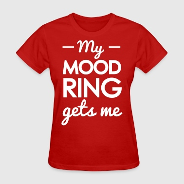 My mood ring gets me - Women's T-Shirt