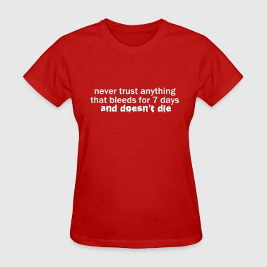 Never Trust Anything that Bleeds for 7 Days VECTOR - Women's T-Shirt