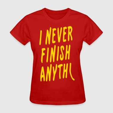 I Never Finish Anything - Women's T-Shirt