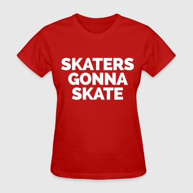 Skaters Gonna Skate - Women's T-Shirt