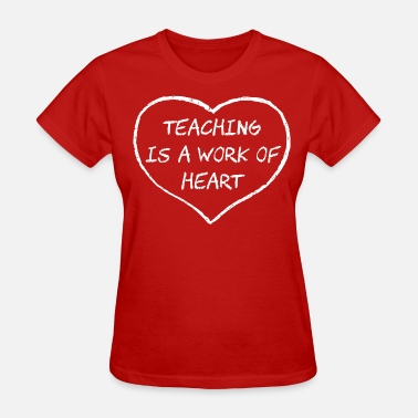 Teaching Work Of Heart Teaching is a Work of Heart - Women's T-Shirt