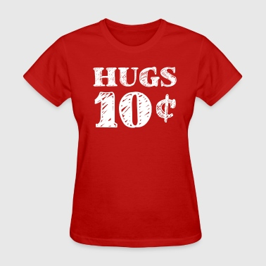 10 Cent Valentine's Day Hugs 10 Cents - Women's T-Shirt