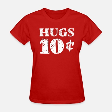 Cent Valentine's Day Hugs 10 Cents - Women's T-Shirt