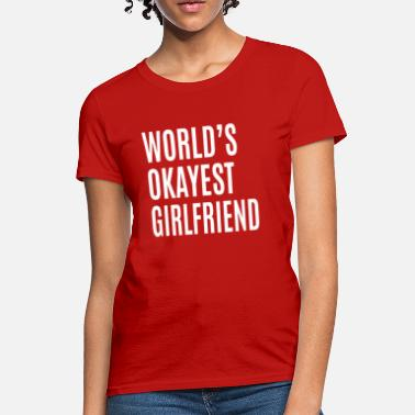 For Girlfriend Okayest Girlfriend - Women's T-Shirt