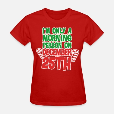 December 25th I'm only a morning person on december 25th - Women's T-Shirt