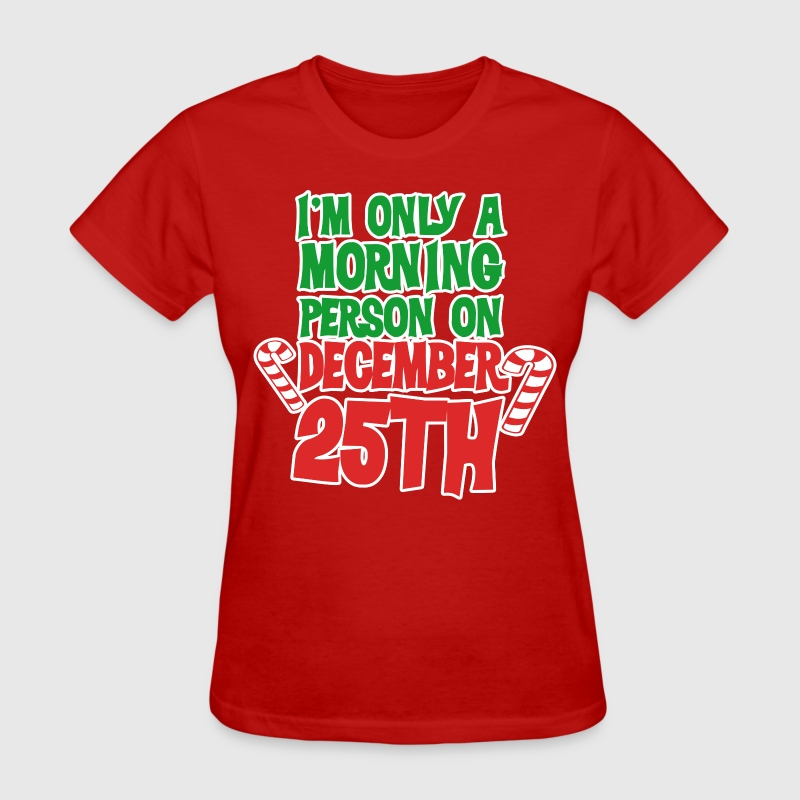 I'm only a morning person on december 25th - Women's T-Shirt