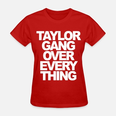 Taylor Gang Over Everything Taylor Gang Over Everything Taylor Gang - Women's T-Shirt