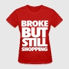 Broke But Still Shopping - Women's T-Shirt