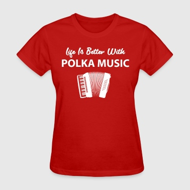 Life's Better Polka Music - Women's T-Shirt