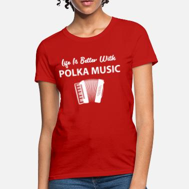 Funny Polka Life's Better Polka Music - Women's T-Shirt