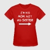I'm his Mom, not his Sister - Women's T-Shirt