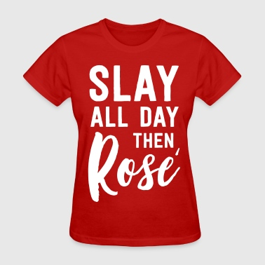Slay all day then Rose - Women's T-Shirt