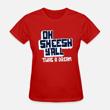 Sheesh Oh Sheesh Y all - Women's T-Shirt