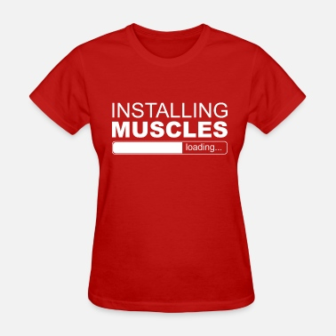 Installing Muscle INSTALLING MUSCLES - Women's T-Shirt