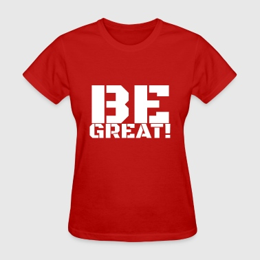 Be Great White - Women's T-Shirt