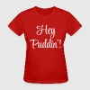 Hey Puddin' - Women's T-Shirt