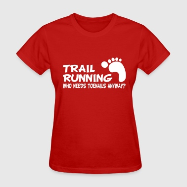 Trail Trail Running Who Needs Toenails - Women's T-Shirt