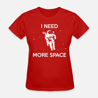 I Need More Space I NEED MORE SPACE - Women's T-Shirt