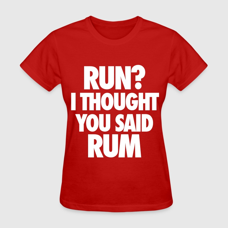Run I Thought You Said Rum - Women's T-Shirt
