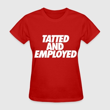Tatted And Employed - Women's T-Shirt