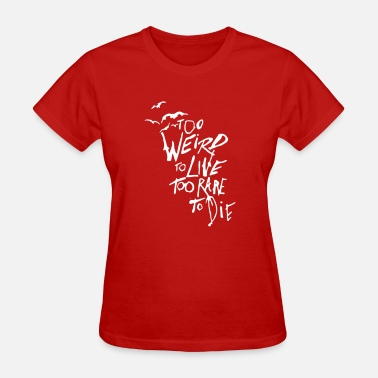 Too Rare To Die Too Weird To Live Too Rare To Die - Women's T-Shirt