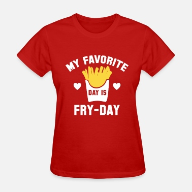 Fry-day Fry-Day - Women's T-Shirt