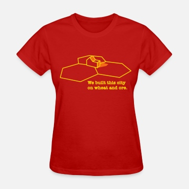 Built We Built This City On Wheat And Ore - Women's T-Shirt