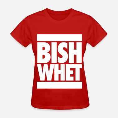 Ratchet Ghetto Bish Whet - Women's T-Shirt