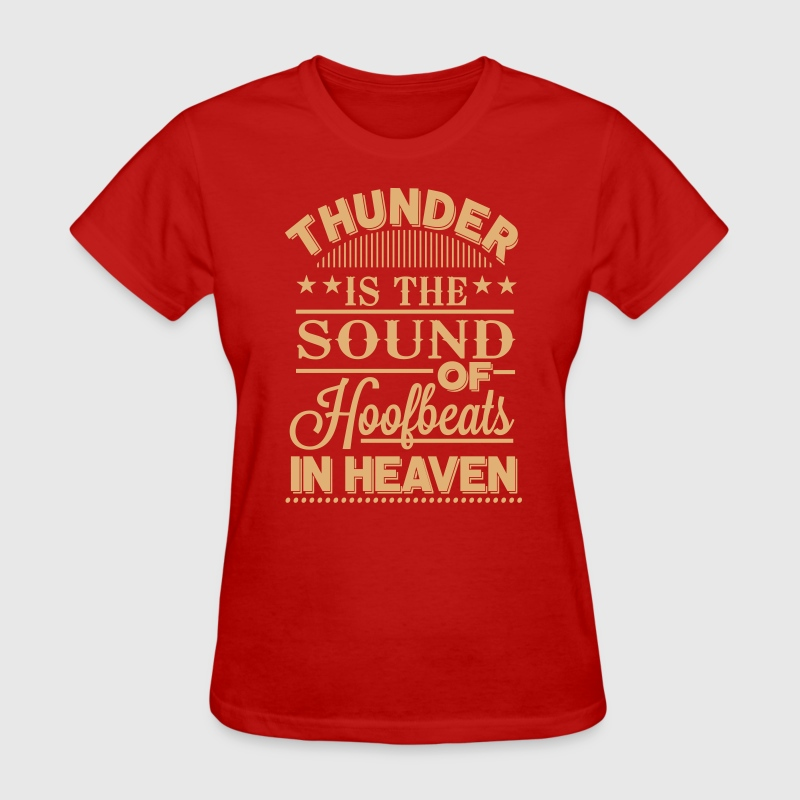 Thunder - is the sound of hoofbeats in heaven - Women's T-Shirt