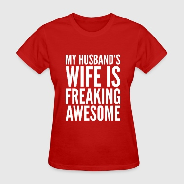 My Husbands Wife Is Freaking Awesome My Husband's Wife Is Freaking Awesome - Women's T-Shirt