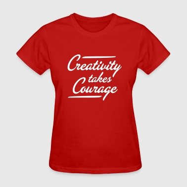 Courage Creativity takes Courage - Women's T-Shirt