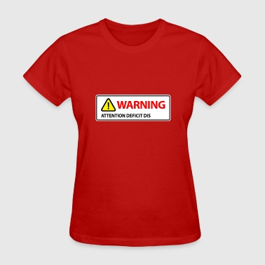 Warning Attention Deficit Disorder (ADHD) - Women's T-Shirt