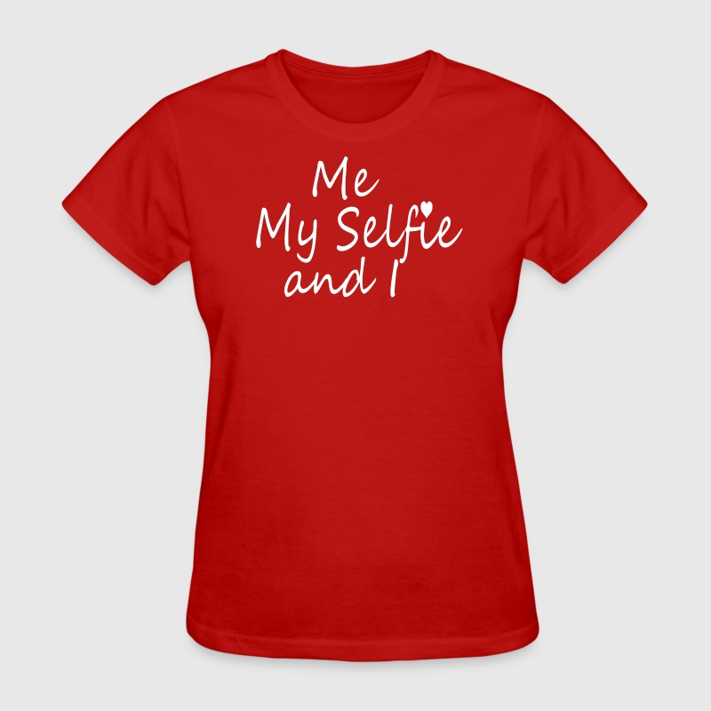 Me My #Selfie and I  - Women's T-Shirt