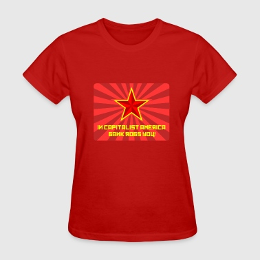 In Capitalist America Bank Robs You! - Women's T-Shirt