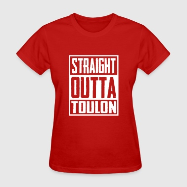 Straight Outta Toulon - Women's T-Shirt