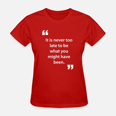 Its Never Too Late ..Never Too Late To Be What You Might Have Quote - Women's T-Shirt
