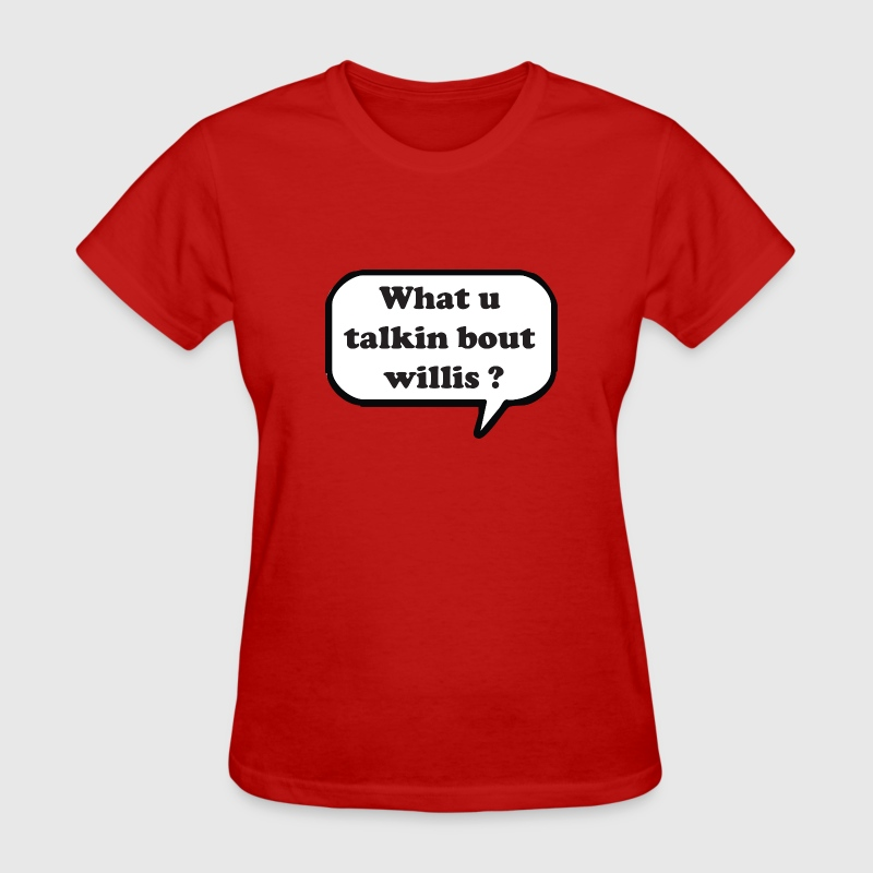What you talking about willis ? - Women's T-Shirt