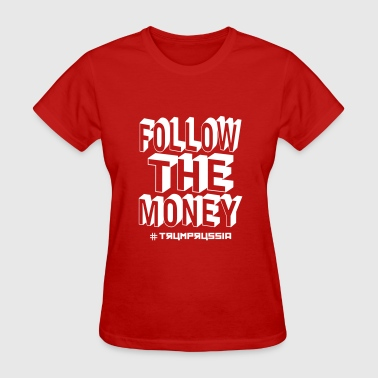 Follow The Money Trump Russia - Women's T-Shirt