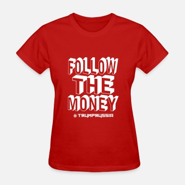 Donald Trump Russia Follow The Money Trump Russia - Women's T-Shirt