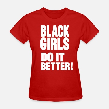Girls Do It Better BLACK GIRLS DO IT BETTER! - Women's T-Shirt