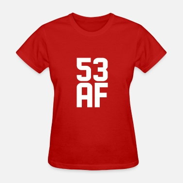 53 Years Old 53 AF Years Old - Women's T-Shirt