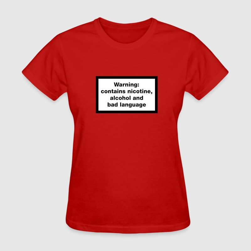 Warning: contains, nicotine, alcohol and bad language - Women's T-Shirt