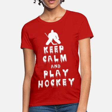 Keep Calm And Play Hockey KEEP CALM AND PLAY HOCKEY - Women's T-Shirt