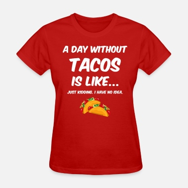 Mayo Day Without Tacos - Women's T-Shirt