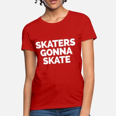 Cool Quote Skaters Gonna Skate - Women's T-Shirt
