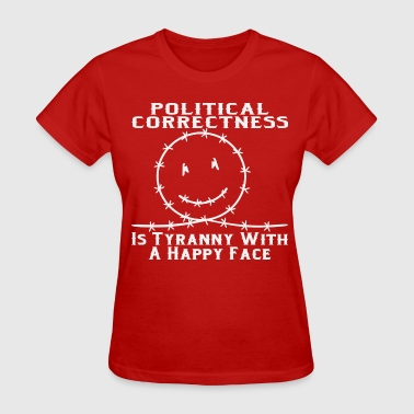 Political Correctness Political Correctness Is Tyranny With A Happy Face - Women's T-Shirt