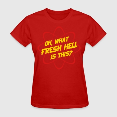Fresh Hell Oh, What Fresh Hell Is This? - Women's T-Shirt