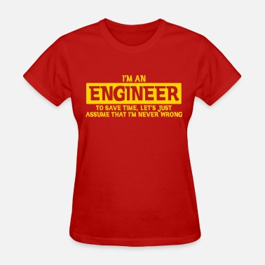 Lawyer Never Wrong I'M AN ENGINEER NEVER WRONG - Women's T-Shirt