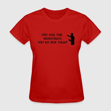 Fight the Monsters - Women's T-Shirt